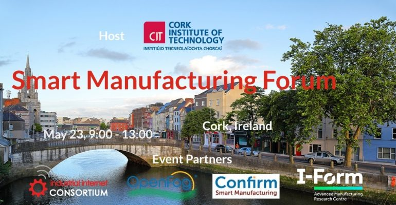 The Industrial Internet Consortium Presents the Smart Manufacturing Forum on May 23, 2019 in Cork, Ireland